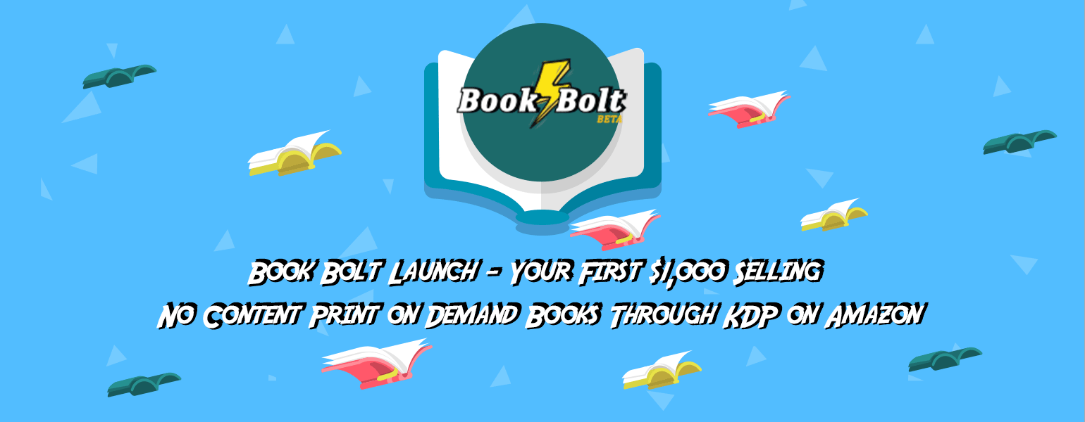 Book Bolt Launch - Your First $1,000 Selling No Content Print on
